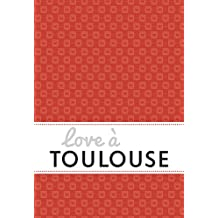Love à Toulouse: Un guide « feel good » (Love in the City) (French Edition)
