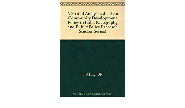 a spatial analysis of urban community development policy in india geography public policy research studies series