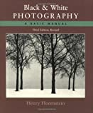 Black and White Photography: A Basic Manual Third Revised Edition, Henry Horenstein, 0316373052