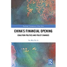 China's Financial Opening: Coalition Politics and Policy Changes (Routledge Contemporary China Series Book 189)