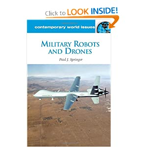 Military Robots and Drones: A Reference Handbook (Contemporary World Issues) Paul J. Springer
