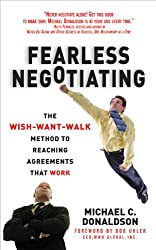Fearless Negotiating: The Wish, Want, Walk Method to Reaching Solutions That Work: The Wish, Want, Walk Method to Reaching Solutions That Work