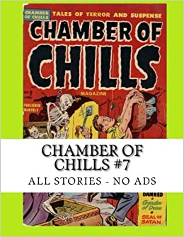 Chamber Of Chills #7: The Classic 1950s Horror Comic -- All