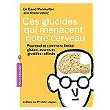 Ces glucides qui menacent notre cerveau : Pourquoi et comment limiter gluten, sucres et glucides raffinés (Poche-Santé) (French Edition)