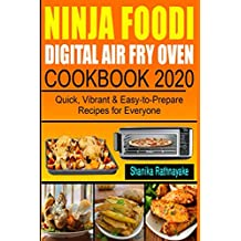 Ninja Foodi Digital Air Fry Oven Cookbook 2020: Quick, Vibrant & Easy-to-Prepare Recipes for Everyone