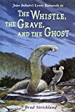 4 7 whistle - The Whistle, the Grave, and the Ghost (Lewis Barnavelt)