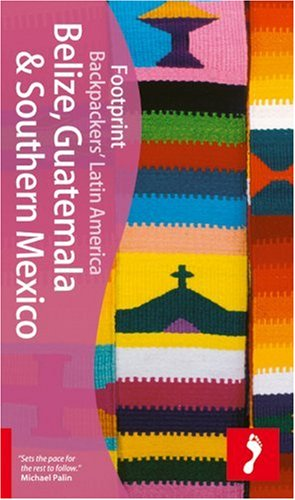 Belize, Guatemala & Southern Mexico (Footprint - Travel Guides)