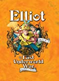 Elliot and the Last Underworld War: The Underworld Chronicles (Underworld Chronicles (Cloth) Book 3)