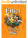 Elliot and the Last Underworld War: The Underworld Chronicles (Underworld Chronicles (Cloth))