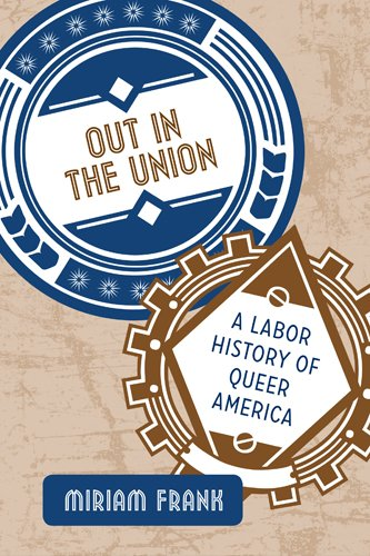 Download Out in the Union: A Labor History of Queer America pdf epub
