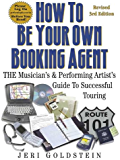 How To Be Your Own Booking Agent THE Musician's & Performing Artist's Guide To Successful Touring