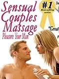 Sensual Couples Massage: Pleasure Your Man