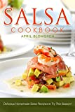 Salsa Cookbook: Delicious Homemade Salsa Recipes to Try This Season!