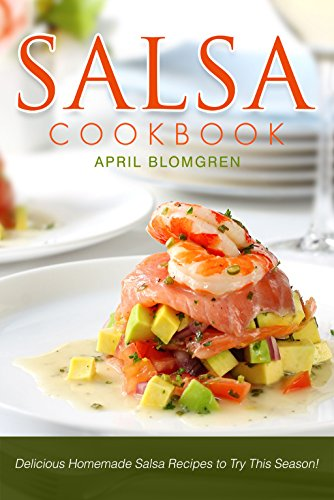 Salsa Cookbook: Delicious Homemade Salsa Recipes to Try This Season! (Recipe For Fresh Tomato Salsa)