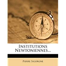 Institutions Newtoniennes... by Pierre Sigorgne (2012-02-13)