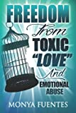 """Freedom From Toxic """"Love"""" And Emotional Abuse"""