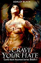 CRAVE YOUR HATE (CAME BACK HAUNTED BOOK 1)