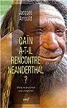 Caïn a-t-il rencontré Neanderthal ? : Dieu et la science sans complexes par Arnould