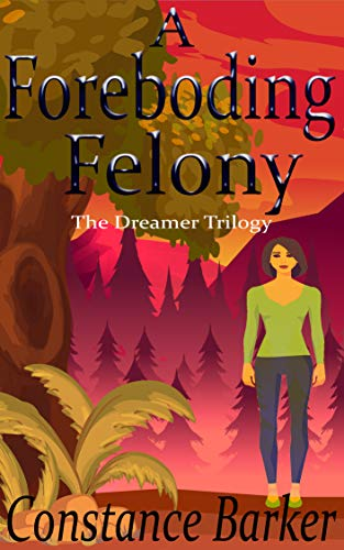 A Foreboding Felony (The Dreamer Trilogy Book 3) by [Barker, Constance]
