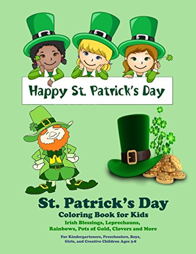 St. Patrick's Day Coloring Book for Kids Irish Blessings, Leprechauns, Rainbows, Pots of Gold, Clovers and More: For Kindergarteners, Preschoolers, Boys, Girls, and Creative Children Ages 3-8