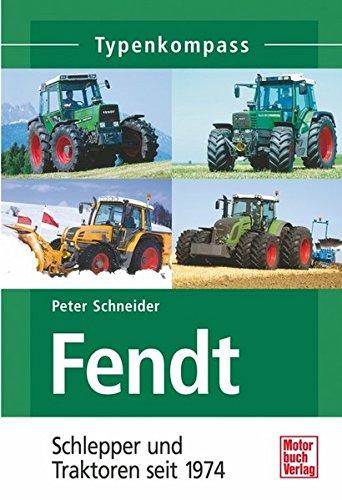 Fendt: Schlepper und Traktoren seit 1974 (Typenkompass)