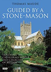 Guided by a Stone-mason: Exploring the Cathedrals, Abbeys and Churches of Britain
