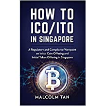 How to ICO/ITO in Singapore: A regulatory and compliance viewpoint on initial coin offering and initial token offering in Singapore