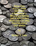 img - for Silver Coin Pricing Guide, 1800-2000: A Reference for Buying and Selling 19th and 20th Century World Coins on eBay, Websites and at Coin Shows book / textbook / text book