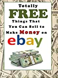 Totally FREE Things That You Can Sell to Make Money on eBay