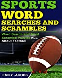 Sports Word Searches and Scrambles: Word Search and Word Scramble Puzzles All About Football