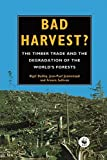 img - for Bad Harvest: The Timber Trade and the Degradation of Global Forests by Nigel Dudley (1995-05-01) book / textbook / text book