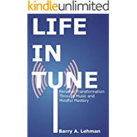 Life in Tune: Personal Transformation Through Music and Mindful Mastery