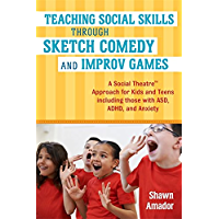 Teaching Social Skills Through Sketch Comedy and Improv Games: A Social Theatre™ Approach for Kids and Teens including those with ASD, ADHD, and Anxiety (English Edition)