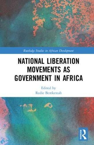 National Liberation Movements as Government in Africa (Routledge Studies in African Development) by Routledge