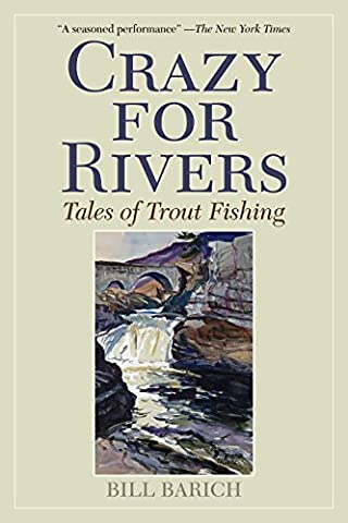Crazy for Rivers: Tales of Trout Fishing (Fly Fishing Memoir Kindle)