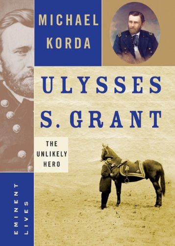 Ulysses S. Grant: The Unlikely Hero (Eminent Lives)