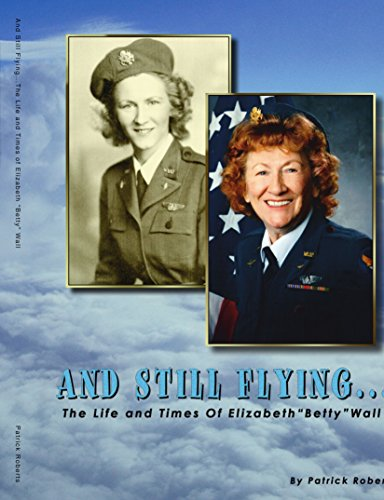 Life Flying (And Still Flying...: The Life and Times of Elizabeth