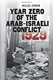 "Hillel Cohen, ""Year Zero of the Arab-Israeli Conflict 1929"" (Brandeis UP, 2015)"