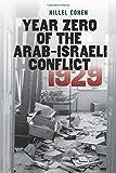 "Hillel Cohen, ""Year Zero of the Arab-Israeli Conflict 1929"" (Brandeis UP, 2015)"