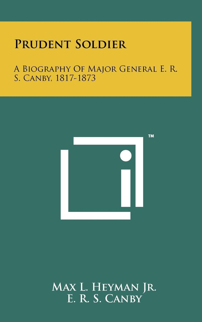Download Prudent Soldier: A Biography Of Major General E. R. S. Canby, 1817-1873 PDF