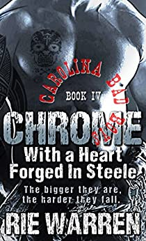 Chrome: With a Heart Forged in Steele (Alpha Male Romance) (Carolina Bad Boys Book 4) by [Warren, Rie]