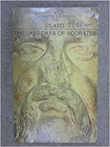 a review of last days of socrates Chronicling the life and death of the father of western philosophy, and charting his influence on the most influential ancient greek philosophers, plato's the last days of socrates is translated from the greek by hugh tredennick, revised with an introduction and notes by harold tarrant in penguin classics.
