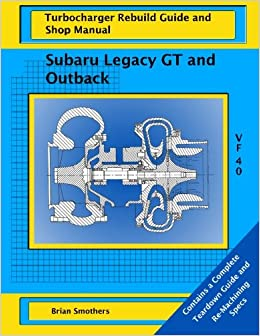 Subaru Legacy GT and Outback: VF 40 Turbo Rebuild Guide and Shop Manual: Brian Smothers, Phaedra Smothers: 9781491259399: Amazon.com: Books