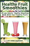 img - for Healthy Fruit Smoothies: 35 Low Calorie, Healthy Smoothies Made With Your Favorite Fruits book / textbook / text book