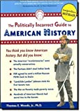 img - for The Politically Incorrect Guide to American History by Thomas E. Woods Jr. (2004-01-01) book / textbook / text book