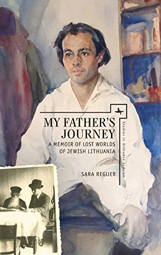 My Father's Journey: A Memoir of Lost Worlds of Jewish Lithuania (Studies in Orthodox Judaism) (My Fathers World World History And Literature)