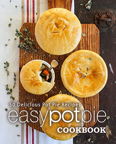 Easy Pot Pie Cookbook: 50 Delicious Pot Pie Recipes (2nd Edition) by [Press, BookSumo]