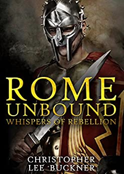 Rome Unbound: Whispers of Rebellion by [Lee Buckner, Christopher]