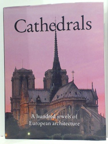 Cathedrals: A Hundred Jewels of European Architecture