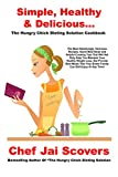 Simple, Healthy & Delicious... The Hungry Chick Dieting Solution Cookbook